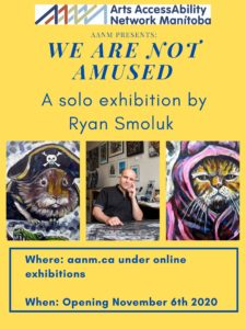 "Poster for ""We are not Amused"" a solo exhibition by Ryan Smoluk. The poster had a yellow background and has three images lined up in the middle of the poster. The first image starting on the left hand side is a painting of a guinea pig dressed up as a pirate. The next image is of Ryan in his studio. Last image is of an unhappy cat wearing a bunny costume. The top of the poster has the AANM logo. Underneath is the following text ""AANM Presents"" We Are Not Amused a solo exhibition by Ryan Smoluk. Where: aamn.ca under online exhibitions. When: Opening November 6th 2020"
