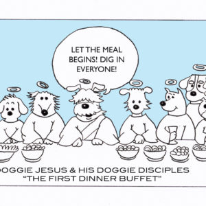 "digital image of the last super of Christ with dogs instead. The middle dog is saying ""Let the meal begin! Dig in Everyone!"". There is text a the bottom that says ""Doggie Jesus & his doggie disciples ""The First Dinner Buffet"""""