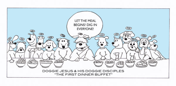 """digital image of the last super of Christ with dogs instead. The middle dog is saying """"Let the meal begin! Dig in Everyone!"""". There is text a the bottom that says """"Doggie Jesus & his doggie disciples """"The First Dinner Buffet"""""""""""