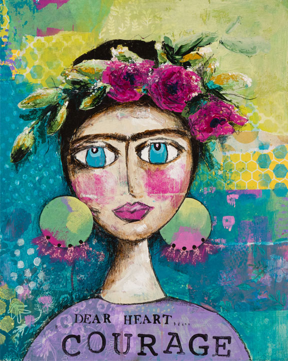 """Mixed Media Image of Frida Kahlo with flowers on her head and large earrings. The image is very colourful. Text at the bottom says"""" Dear Heart Courage"""""""