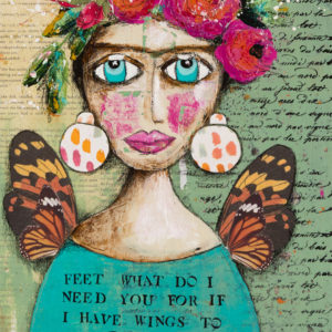 "Mixed Media Image of Frida Kahlo with flowers on her head and large earrings. The image is very colourful. Text at the bottom says ""Feet what do I need you for is I have Wings to Fly? XOXO"""