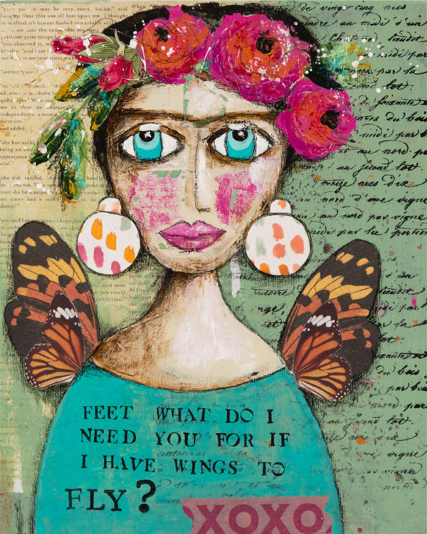 """Mixed Media Image of Frida Kahlo with flowers on her head and large earrings. The image is very colourful. Text at the bottom says """"Feet what do I need you for is I have Wings to Fly? XOXO"""""""