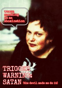 """Photograph of Andrea von Wichert. Andrea is a white woman with short brown hair. There is a speech bubble with Andrea saying """"Women speaking is an abomination"""". At the bottom of the image is the title of her performance """"Trigger Warning: Satan (the devil made me do it)"""