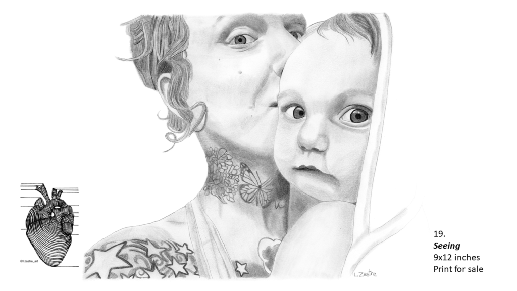 Pencil drawing of a woman with her child. Only their heads and the mother's shoulder are visible. The mother is white, has her hair in a ponytail and has tattoos of a butterfly and flowers on her neck. She also has star tattoos on her shoulder. The child is wrapped in a blanket and is looking at the viewer with large eyes. In the bottom left is a watermark which is a lined drawing of an atomically correct heart with the following text below: @l.zastre_art