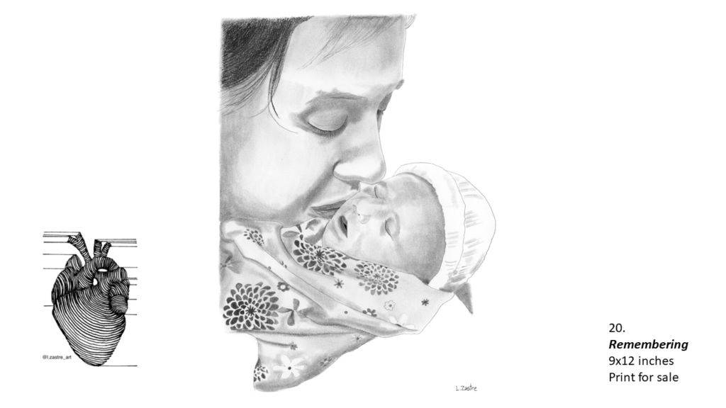 Pencil drawing if a mother's face near her newborn. The mother is a white woman with dark hair. The newborn is very ill and is wearing a tuque and is wrapped in a blanket with flowers on it. The mother is kissing the child gently on their cheek. In the bottom left is a watermark which is a lined drawing of an atomically correct heart with the following text below: @l.zastre_art