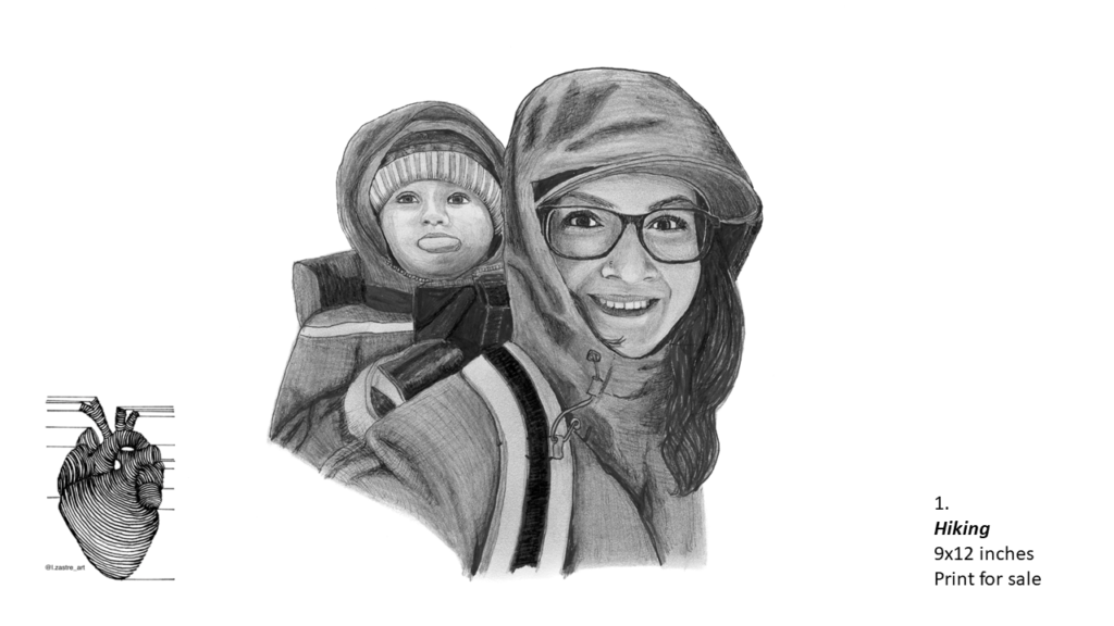 Pencil drawing of a mother with her child from the chest up. The mother is hearing a hooded jacket and a baseball cap with her hair coming out of the hood. She is wearing glasses and smiling. The child is one year old and is bundled up in a jacket, tuque and gloves. The child is on its mother's back and is sticking out their tongue. In the bottom left is a watermark which is a lined drawing of an atomically correct heart with the following text below: @l.zastre_art