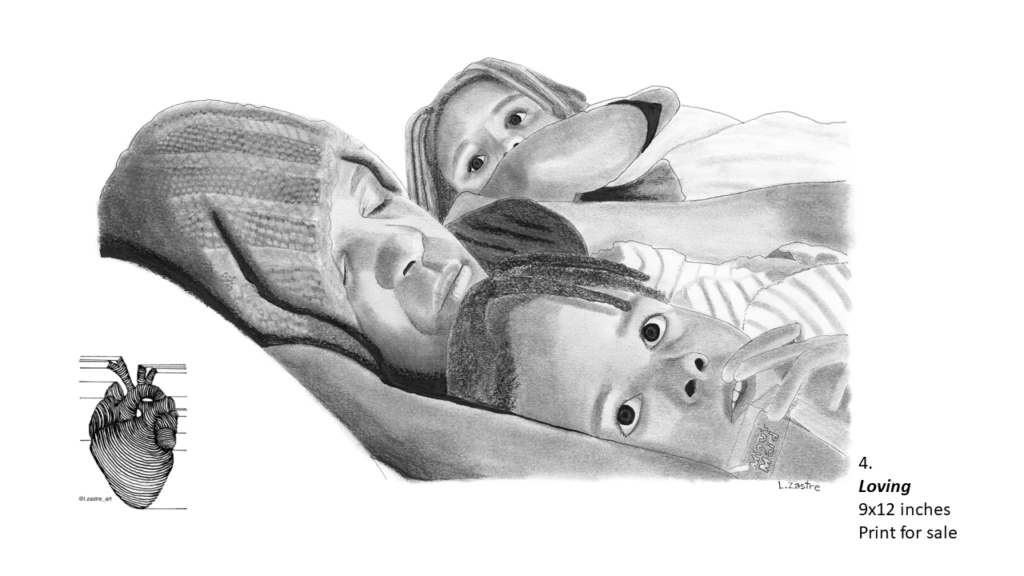 Pencil drawing of a mother sleeping in bed with two children. The drawing is from the top of the woman's head to her chest. The woman has a hood over her head and has her eyes closed. There is a child on each side of her. The closet child has black hair in dreads and is drinking a juice box. The further child on her other side also has dark dreads and is looking at their mother. In the bottom left is a watermark which is a lined drawing of an atomically correct heart with the following text below: @l.zastre_art