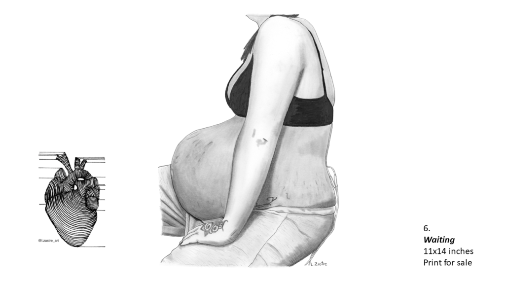Pencil Drawing of a woman from the neck to her thighs. She is wearing a black bra and pants that are unbuttoned, as she sits on a stool. She has a large pregnant belly that have stretch marks and has a tattoo on her hand. In the bottom left is a watermark which is a lined drawing of an atomically correct heart with the following text below: @l.zastre_art
